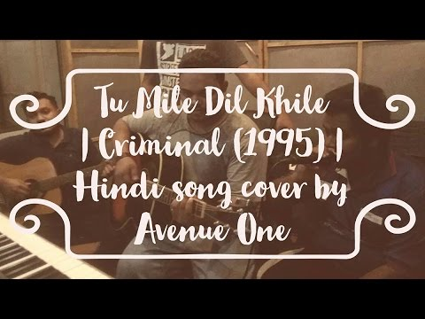 Tu Mile Dil Khile | Criminal (1995) | Hindi song cover by Avenue One
