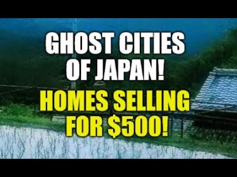 GHOST CITIES OF JAPAN, HOMES SELLING FOR $500?