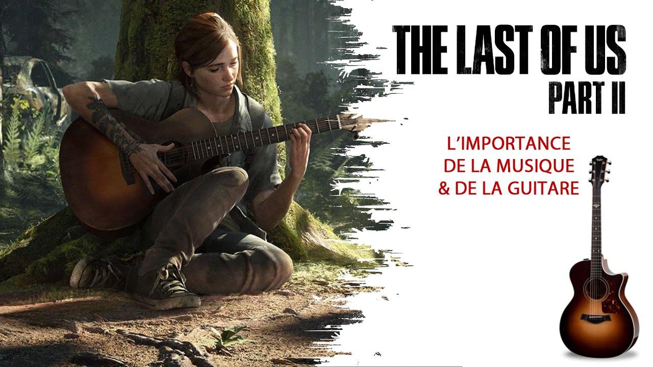L'IMPORTANCE DE LA MUSIQUE ET DE LA GUITARE DANS THE LAST OF US PART II (SPOILS)