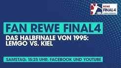 Fan REWE Final4: Lemgo vs. Kiel (Halbfinale von 1995)