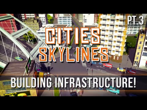 Cities: Skylines - Building Infrastructure! [Ep.3]