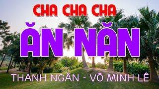 ĂN NĂN... Tuyệt Phẩm Nhạc Sống Cha Cha Cha Tiềm Năng Nhất 2019 - Thanh Ngân Võ Minh Lê