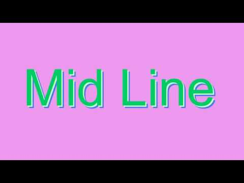 How to Pronounce Mid Line