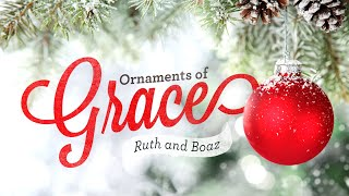 Ornaments of Grace: Ruth and Boaz