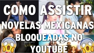 Tutorial: COMO ASSISTIR NOVELAS MEXICANAS BLOQUEADAS NO YOUTUBE! MÉTODO 2016