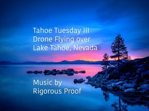Tahoe Tuesday III: Drone Flying over Lake Tahoe, Nevada... Music by Rigorous Proof