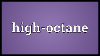 High-octane Meaning