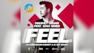 Mahmut Orhan Feat. Sena Sener - Feel (Dj Konstantin Ozeroff & Dj Sky Remix)