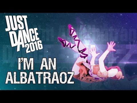 [PS4] Just Dance 2016 - I'm An Albatraoz - ★★★★★