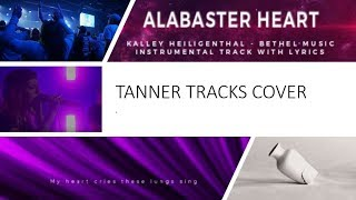 Alabaster Heart - Kalley Heiligenthal   Bethel Music - Instrumental Cover with Lyrics