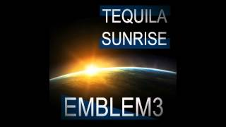 Emblem3 - Tequila Sunrise [official Audio]