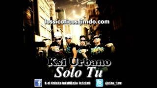 Ksi Urbano - Solo Tu -►► NEW REGGAETON ROMANTICO 2012◄◄-
