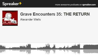 Grave Encounters 35: THE RETURN (part 2 of 4, made with Spreaker)