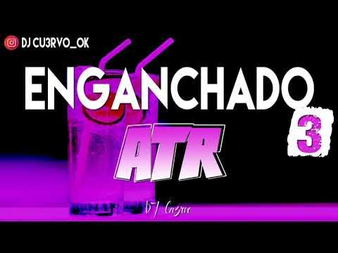 ENGANCHADO ATR 2K19 [PARTE 3] - PURO PERREO BOLICHERO ( LO MAS ESCUCHADO ) - DJ Cu3rvo