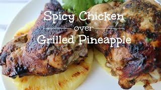 Spicy Chicken Over Grilled Pinapple (cilantro- Jalapeno Marinade)