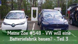 Meine Zoe #548 - VW will eine Batteriefabrik bauen? - Teil 3