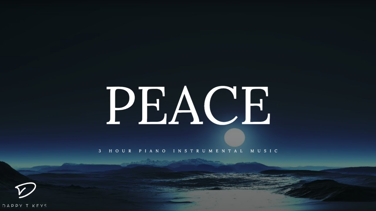 Peace 3 Hour Peaceful Relaxing Piano Music Meditation Music Relaxation Music Sleep Music