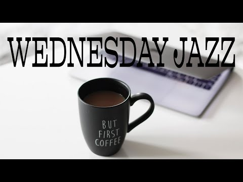 Wednesday JAZZ - Mellow Piano JAZZ For Work, Study and Relax