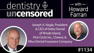 Dentistry Uncensored with Howard Farran 1134 : Joseph A. Nagle, President and CEO of Delta Dental