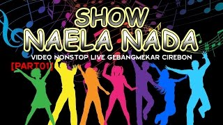 Gambar cover NAELA NADA - VIDEO NONSTOP LIVE GEBANGMEKAR CIREBON [PART01]