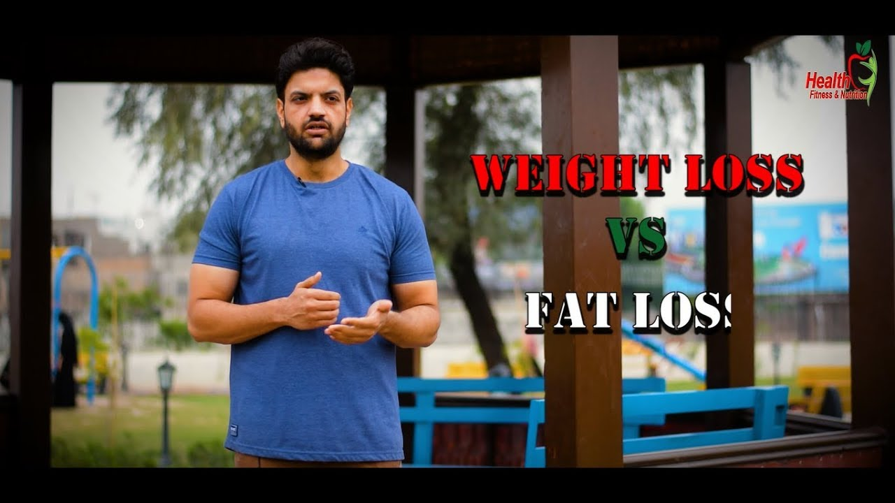 Weight Loss VS Fat Loss | Health Fitness & Nutrition