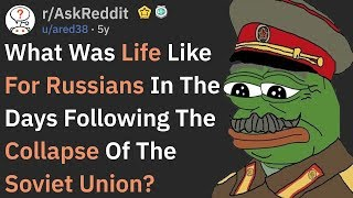 What Russians Experienced When The Soviet Union Collapsed (r/AskReddit)