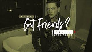 Bazzi - Got Friends? [Lyric Video]