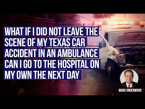 What if I didn't leave the scene of my TX car accident in an ambulance?