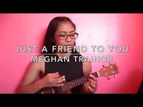 Just A Friend To You By Meghan Trainor Cover Ukulele Chords In