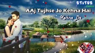 New...status... Aaj Tujhse Jo kehna Hai...Romtic song