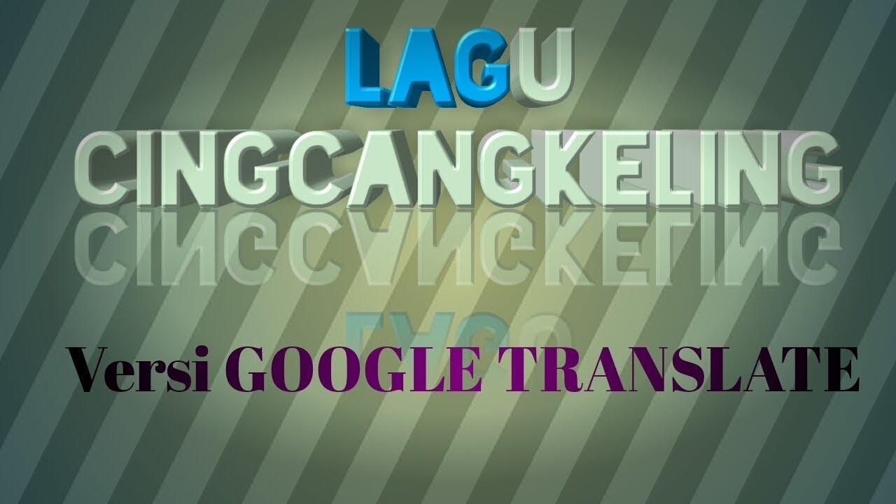 Lagu Sunda Google Translate Cingcangkeling Youtube