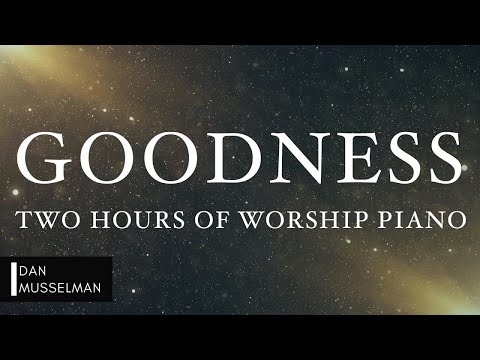 GOODNESS: Fruits of the Holy Spirit | Two Hours of Worship Piano