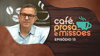 Café Prosa e Missões | Episódio 13 | IPP TV