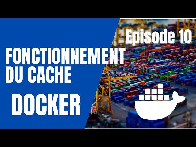 DOCKER - 10. FONCTIONNEMENT DU CACHE