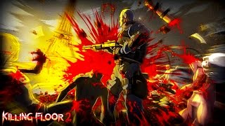 MY FAVORITE BLOODIEST GAME EVER! - Killing Floor 2 Funny Moments