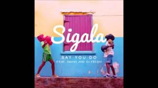 Say You Do - Sigala ft. DJ Fresh, Imani