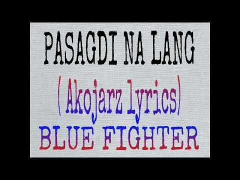 PASAGDI NA LANG (akojarz lyrics) by blue fighter