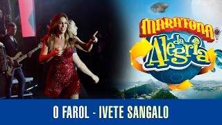 O Farol - Ivete Sangalo (Maratona da Alegria)