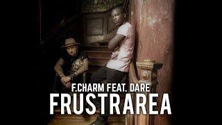 F.Charm - Frustrarea feat. Dare (Videoclip Oficial)