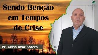 Sendo Benção em Tempos de Crise | Pr. Celso Azor Sotero