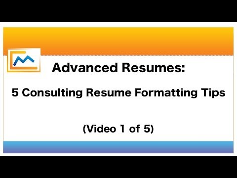 Advanced Resumes: 5 Consulting Resume Formatting Tips (Video 1 Of 5)