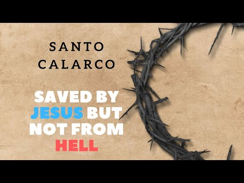 Santo Calarco: BiteSize - We are saved by Jesus - but not from hell!