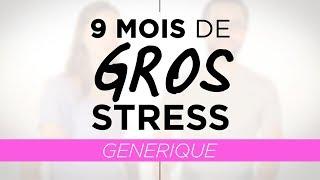9 Mois de Gros Stress - Générique