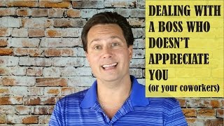 Dealing With a Boss Who Doesn't Appreciate You (or your coworkers)