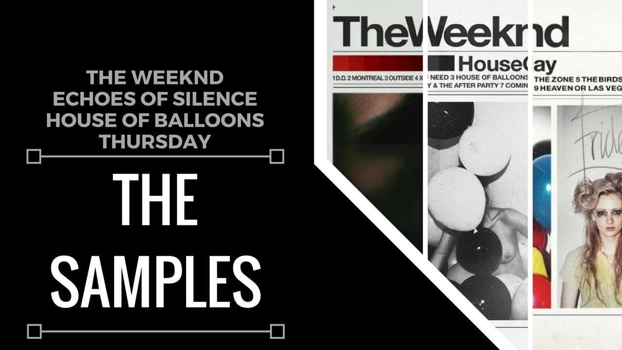 Samples From The Weeknd Trilogy Echoes Of Silence House Of Balloons Thursday Xsamples