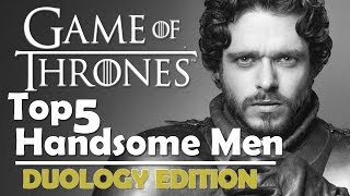 Game of thrones | top 5 handsome men | duology edition