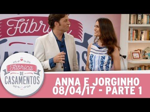 Fábrica de Casamentos | Anna e Jorginho | Parte 1  (08/04/17)