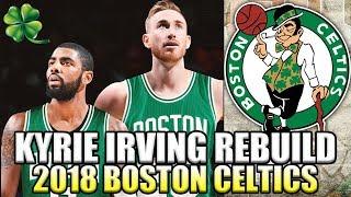 A NEW SUPER TEAM! KYRIE IRVING 2018 BOSTON CELTICS REBUILD! NBA 2K17 MY LEAGUE