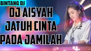 DJ AISYAH JATUH CINTA PADA JAMILAH 2018 MANTAP JIWA Mp3