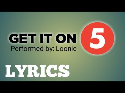 """Get It On"" By: Loonie LYRICS 
